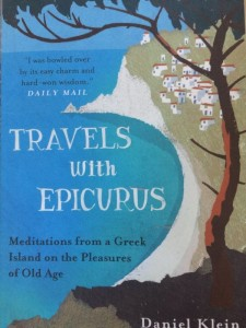 Travels with Epicurus  - Meditations from a Greek Island on the Pleasures of Old Age by Daniel Klein